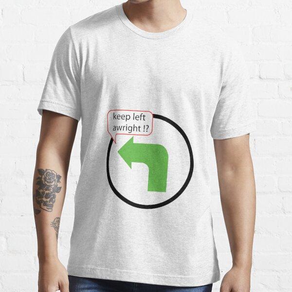 Keep Left Awright !? Essential T-Shirt