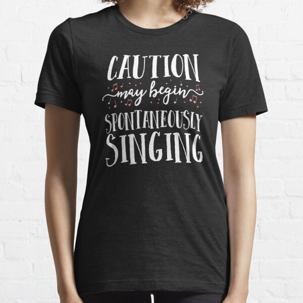 Caution May Begin Spontaneously Singing Choir Band Music Essential T-Shirt