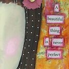 A beautiful thing is never perfect by lonebirdstudio