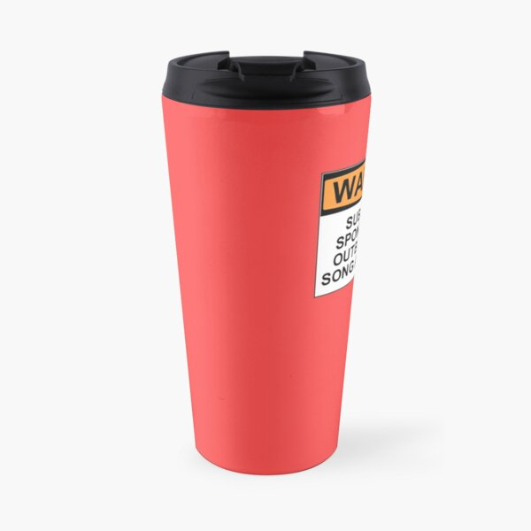 WARNING: SUBJECT TO SPONTANEOUS OUTBURSTS OF SONG AND DANCE Travel Mug
