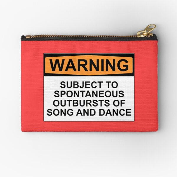 WARNING: SUBJECT TO SPONTANEOUS OUTBURSTS OF SONG AND DANCE Zipper Pouch