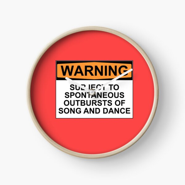 WARNING: SUBJECT TO SPONTANEOUS OUTBURSTS OF SONG AND DANCE Clock