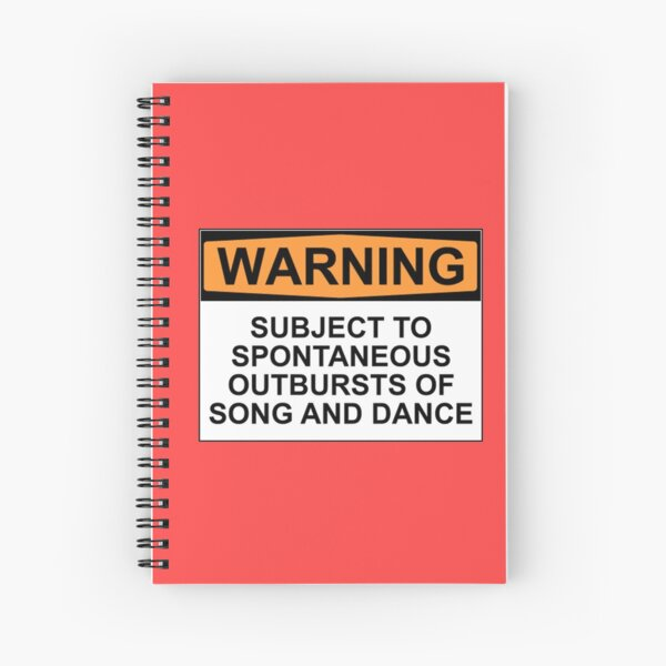 WARNING: SUBJECT TO SPONTANEOUS OUTBURSTS OF SONG AND DANCE Spiral Notebook