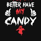 Witch Better Have My Candy Design Gift For Halloween - Funny And Cute Halloween Design by funnyguy