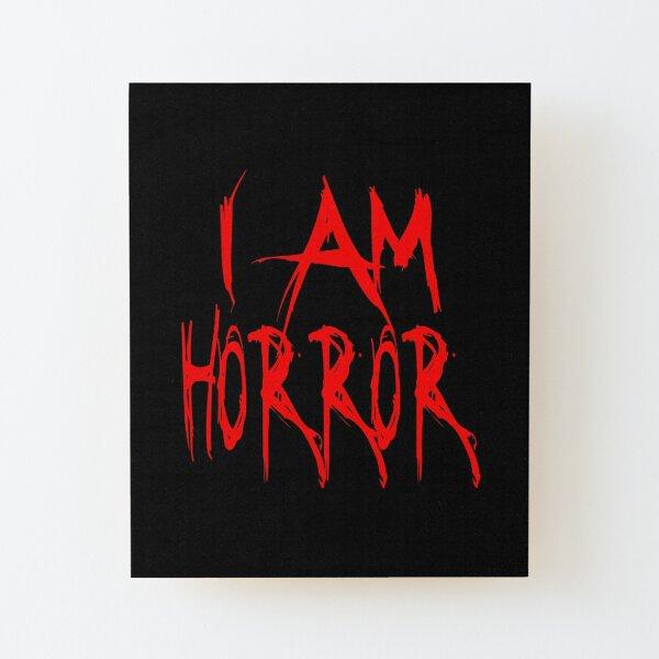 I Am Horror Wood Mounted Print
