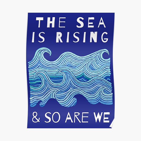 THE SEA IS RISING & SO ARE WE – Climate Change Message - Fight Global Warming Poster