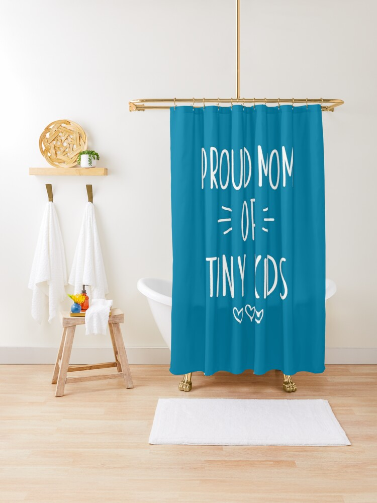 Proud Mom Of Tiny Kids Single Mother Surprise Birthday Gift From Children Shower Curtain By Natzbrigz Redbubble