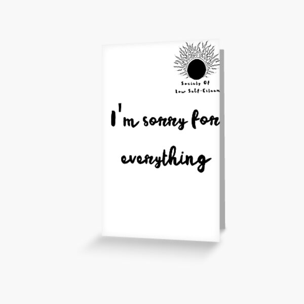 I'm sorry for everything Greeting Card