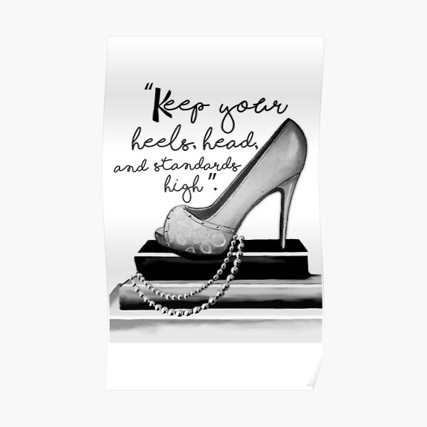 Keep Your Heels, Head, & Standards High  Poster