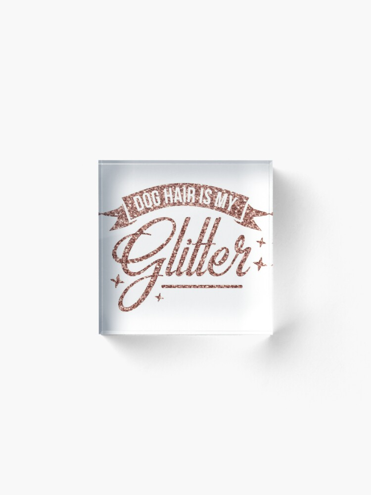 Dog Hair Is My Rose Gold Glitter Dog Bling Funny Dog Quotes Acrylic Block By Doganddoll Redbubble