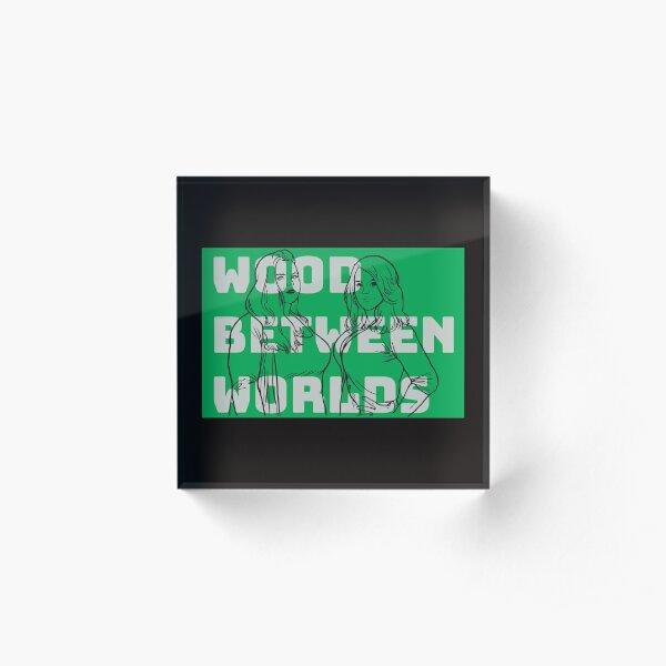 Wood Between Worlds Acrylic Block