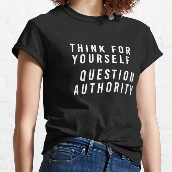 Think For Yourself Question Authority Classic T-Shirt