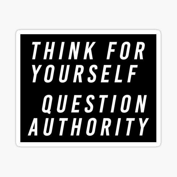 Piensa por ti mismo Pregunta Autoridad Pegatina