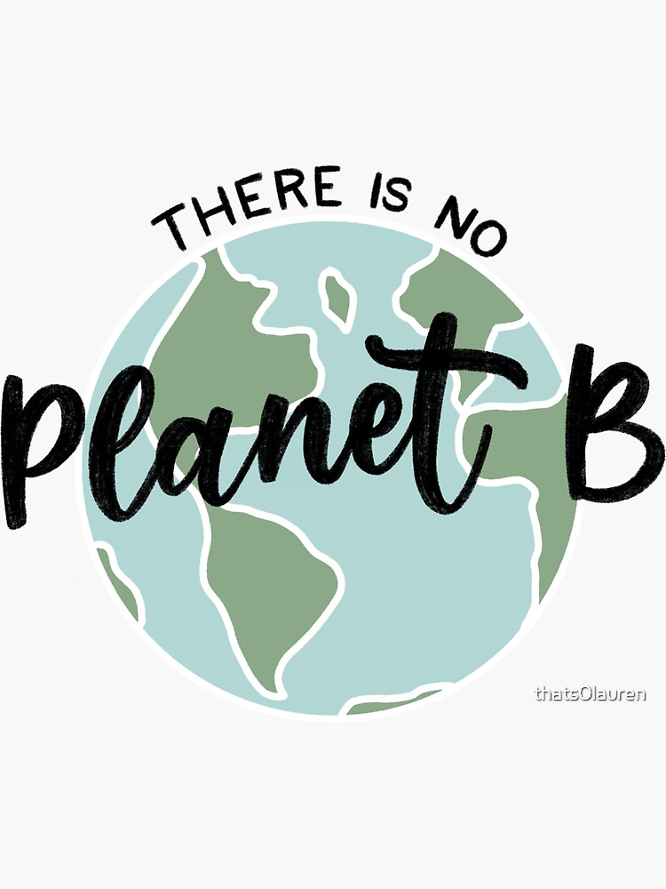 There Is No Planet B by thats0lauren