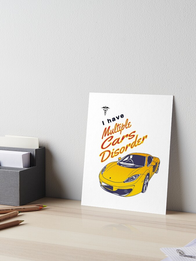 I Have Multiple Cars Disorder Funny Automotive Vehicle Sedan Sports Car 4wd Art Board Print By Tengamerx Redbubble
