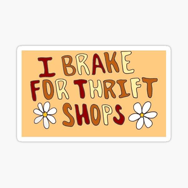 i brake for thrift shops 2 Sticker