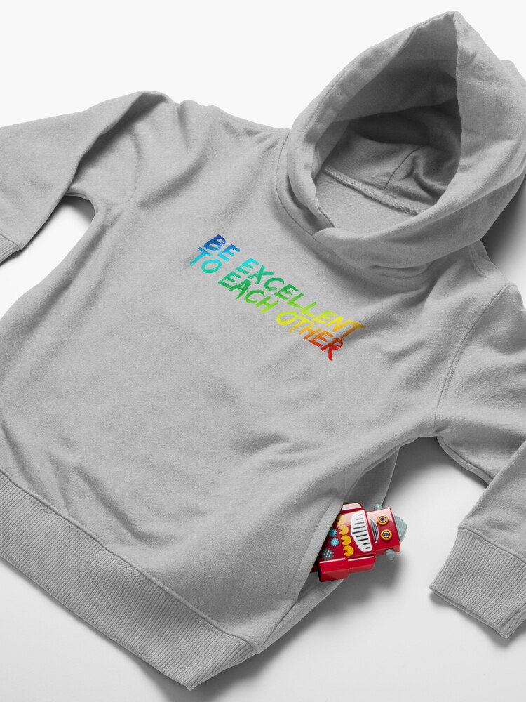 Alternate view of Be Excellent To Each Other Toddler Pullover Hoodie