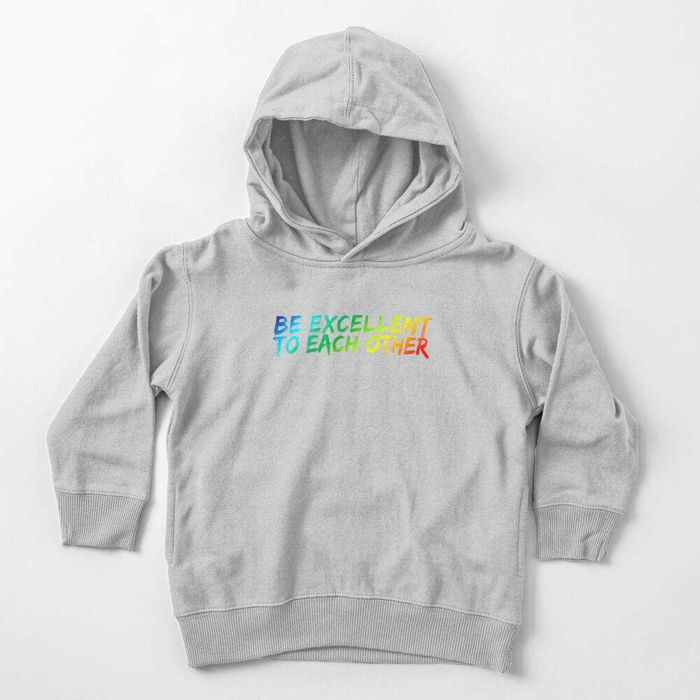 Be Excellent To Each Other Toddler Pullover Hoodie