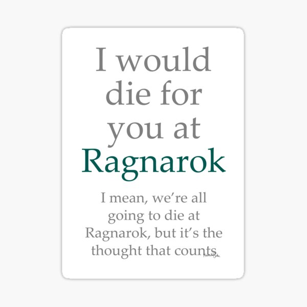 I Would Die for You at Ragnarok Sticker