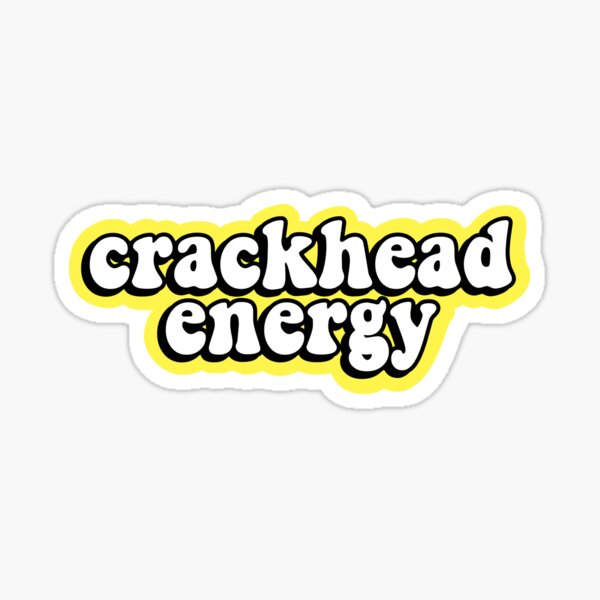 Crackhead Energy Sticker