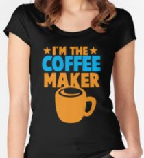 I'm the COFFEE MAKER Women's Fitted Scoop T-Shirt