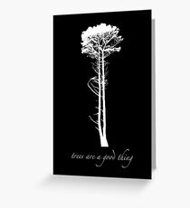 trees are a good thing Greeting Card