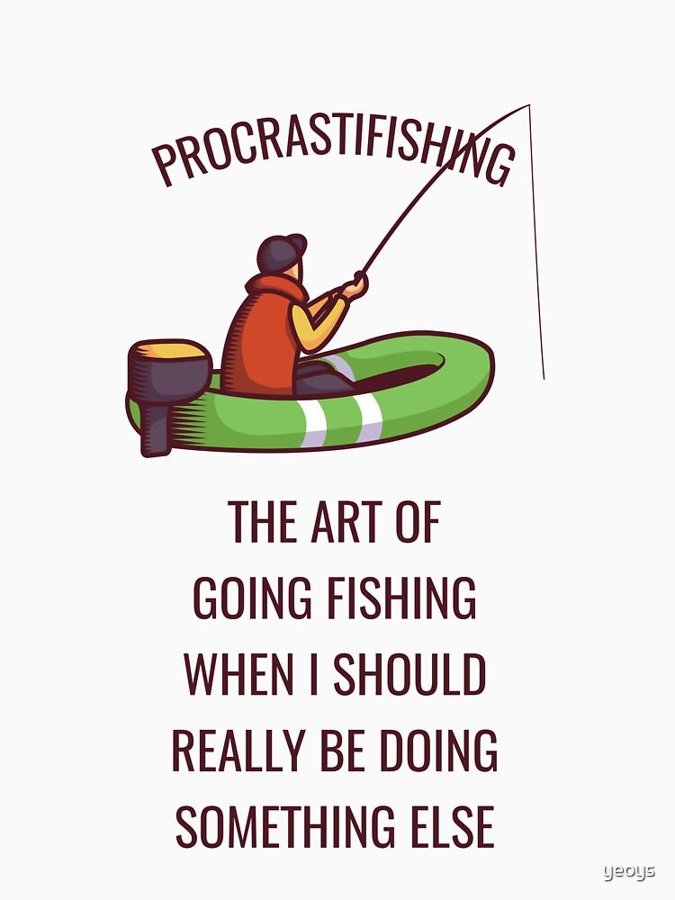 Procrastifishing - The Art Of Fishing - Funny Fishing by yeoys