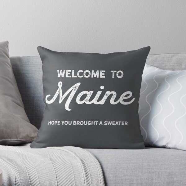 Welcome to Maine. Hope you brought a sweater (White Text) Throw Pillow