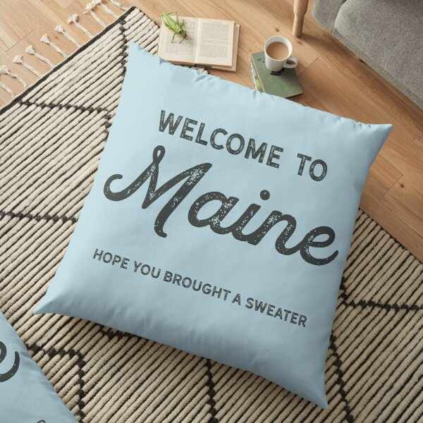Welcome to Maine.  Hope you brought a sweater. (Black text) Floor Pillow