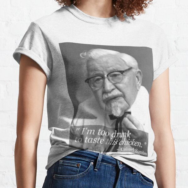 I'm too drunk to taste this chicken Classic T-Shirt