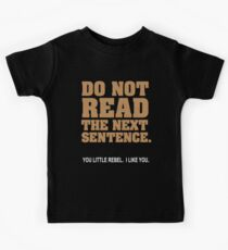 Do Not Read The Next Sentence - You Little Rebel I Like You Kids Tee