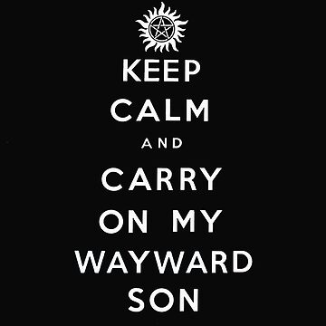 Keep Calm and Carry On My Wayward Son - white text by MohrCreations