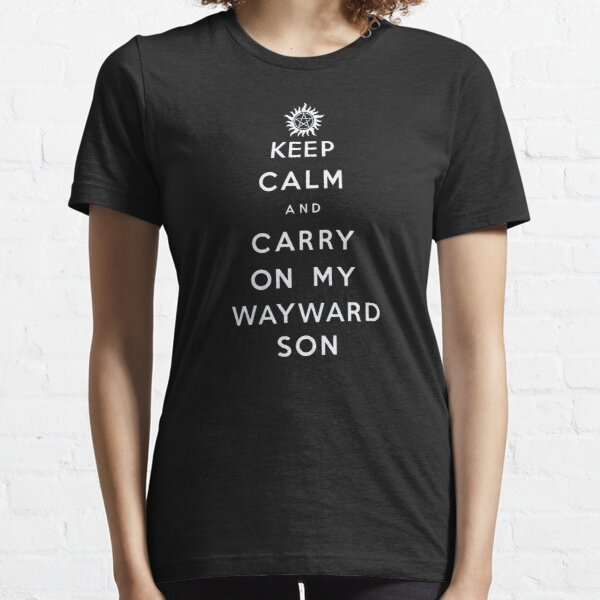Keep Calm and Carry On My Wayward Son - white text Essential T-Shirt