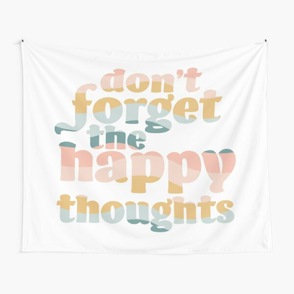 Don't Forget the Happy Thoughts Tapestry