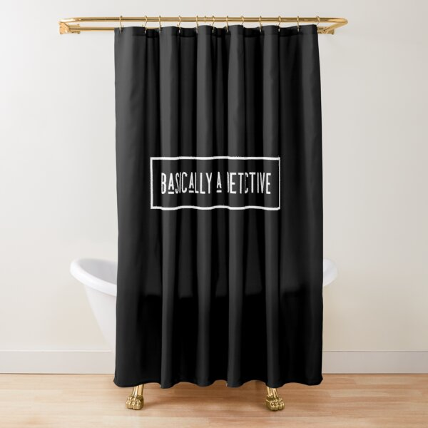 Basically a detective Shower Curtain