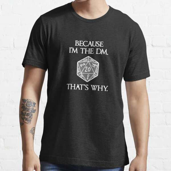 Top Selling Because I`m The Dm That`s Why Merchandise Essential T-Shirt