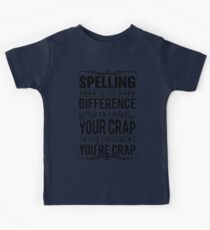 Spelling is the difference between knowing your crap and knowing you're crap. Kids Tee