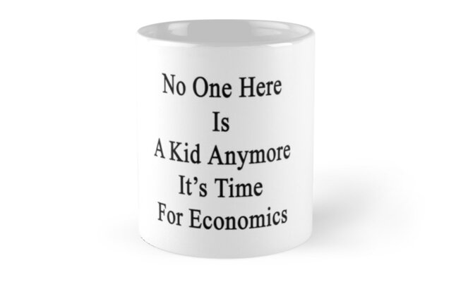 No One Here Is A Kid Anymore It's Time For Economics  by supernova23