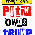 Wake Up! Putin Owns tRump by Thelittlelord