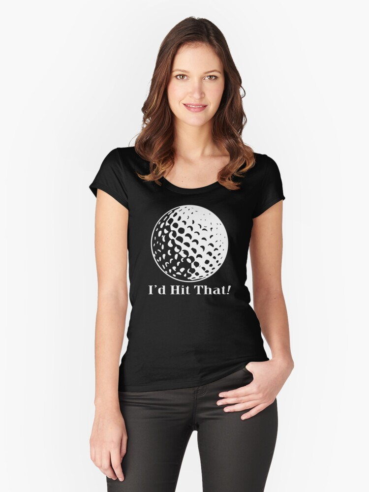 GOLF - I'd Hit That! Women's Fitted Scoop T-Shirt Front