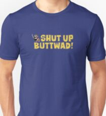 Shut up Buttwad! Unisex T-Shirt