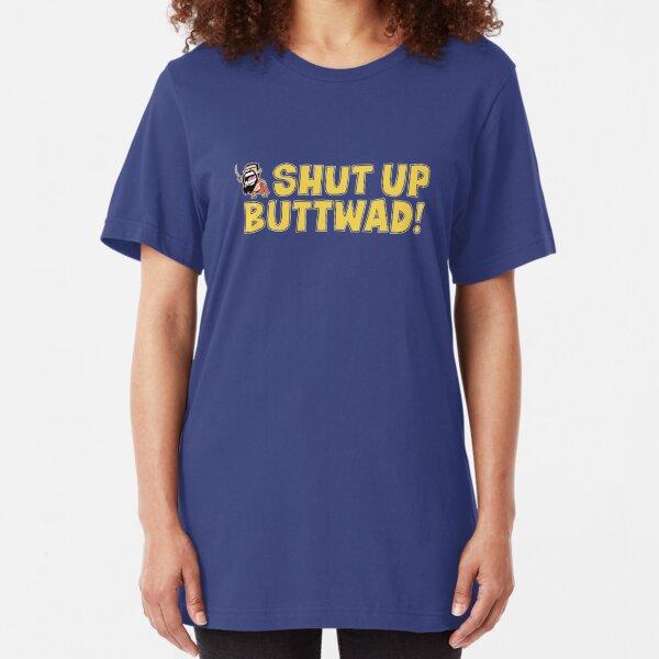 Shut up Buttwad! Slim Fit T-Shirt