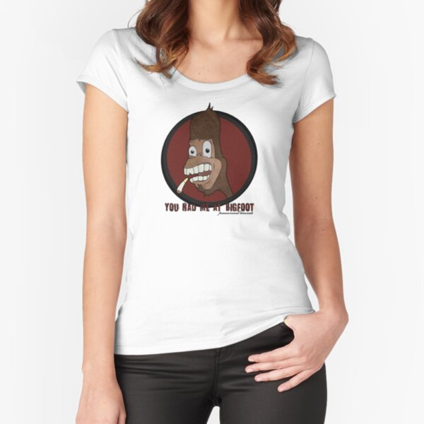 You Had Me at Bigfoot Fitted Scoop T-Shirt