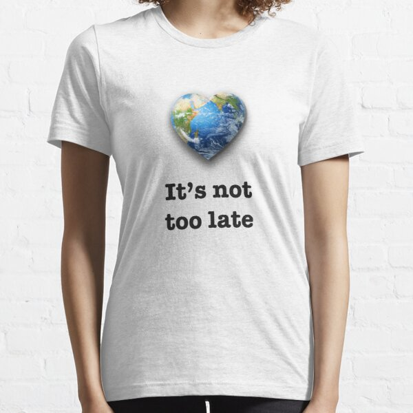It's not too late (black text) - climate change Essential T-Shirt