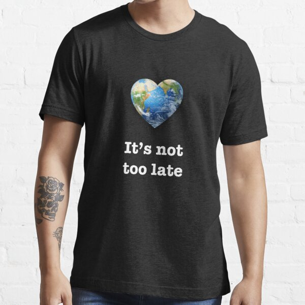 It's not too late (white text) - climate change Essential T-Shirt