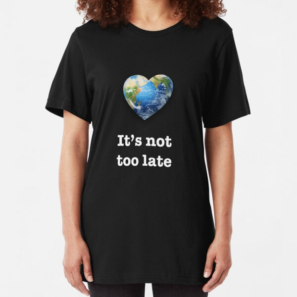 It's not too late (white text) - climate change Slim Fit T-Shirt