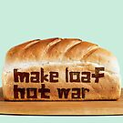 I'm a baker not a fighter - Make Loaf Not War by GoMerchBubble
