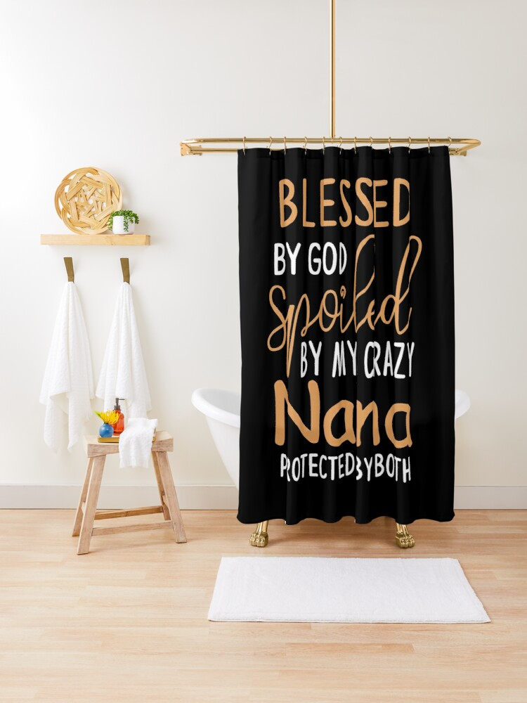 Blessed By God Spoiled By My Crazy Nana Protected By Both Grandma Shower Curtain By Normacook Redbubble