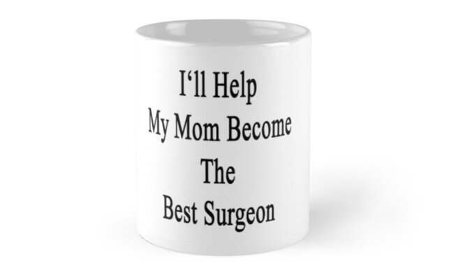 I'll Help My Mom Become The Best Surgeon  by supernova23