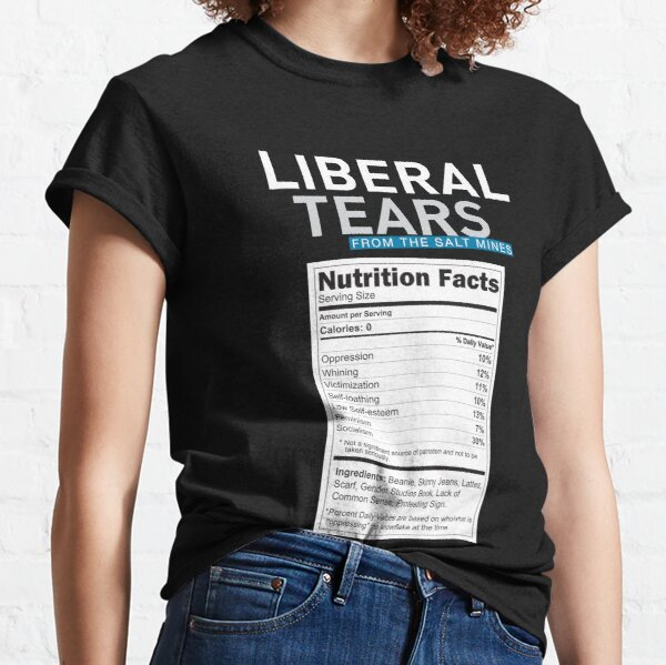 SPECIAL Liberal/Democrat Tears From the Salt Mines Logo with salty tears supplement facts - Online Store Classic T-Shirt